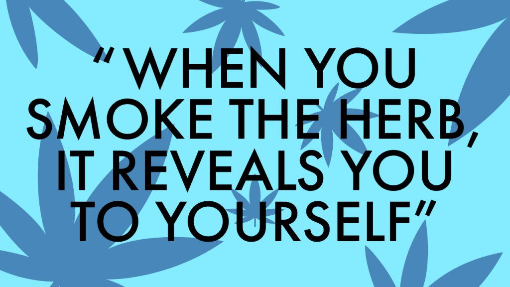 """Cannabis Quote, """"When you smoke the herb, it reveals you to yourself."""""""