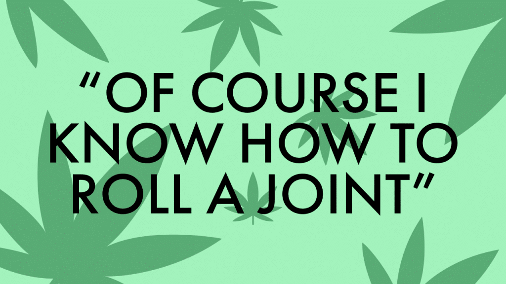 """Cannabis Quote Game, """"Of course I know how to roll a joint."""""""